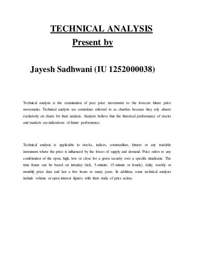 TECHNICAL ANALYSIS Present by Jayesh Sadhwani (IU 1252000038)  Technical analysis is the examination of past price movemen...