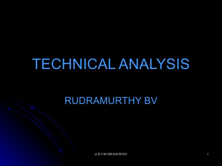 TECHNICAL ANALYSIS     RUDRAMURTHY BV            @ B.V.RUDRAMURTHY   1