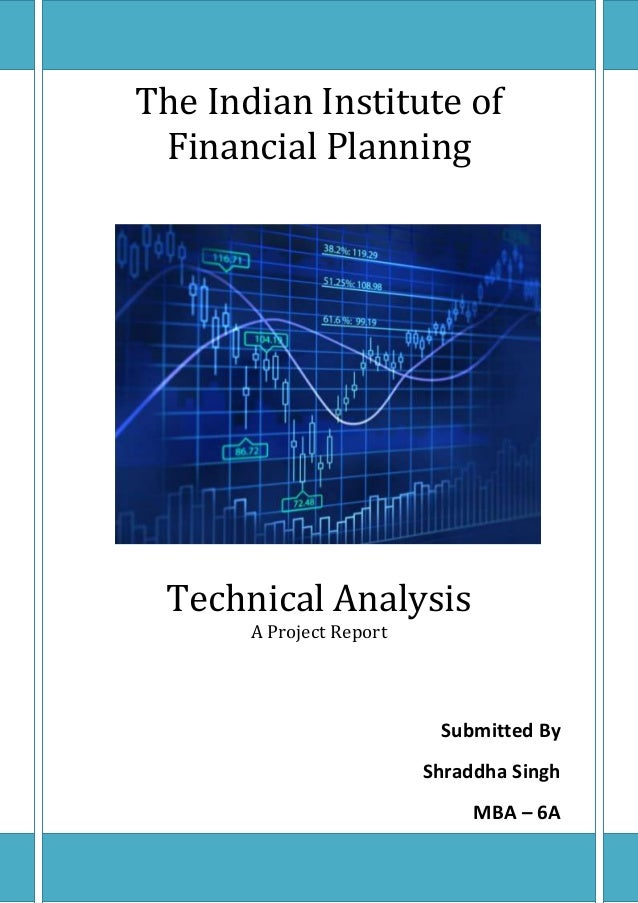 The Indian Institute of Financial Planning Technical Analysis A Project Report Submitted By Shraddha Singh MBA – 6A