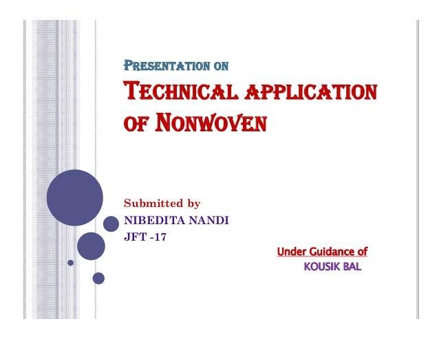 PRESENTATION ONTECHNICAL APPLICATIONOF NONWOVENSubmitted byNIBEDITA NANDIJFT -17Under Guidance ofKOUSIK BAL