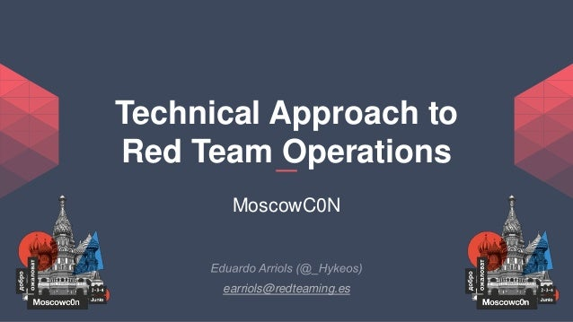 Technical Approach to Red Team Operations MoscowC0N earriols@redteaming.es