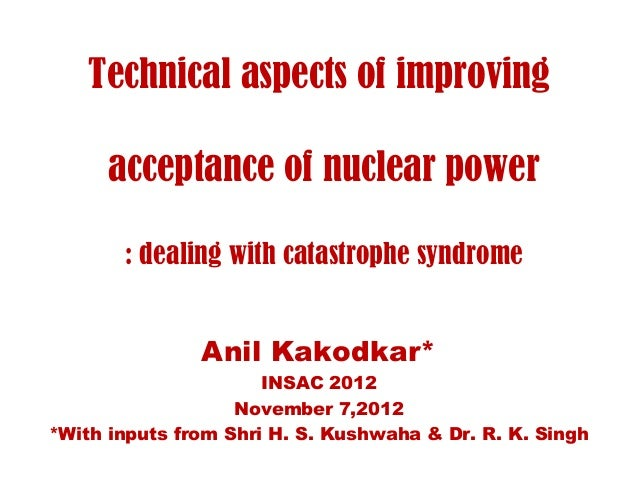 Technical aspects of improving      acceptance of nuclear power       : dealing with catastrophe syndrome               An...