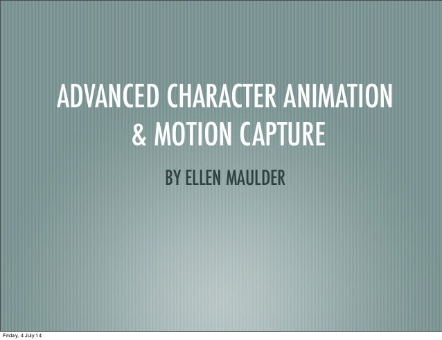 ADVANCED CHARACTER ANIMATION & MOTION CAPTURE BY ELLEN MAULDER Friday, 4 July 14