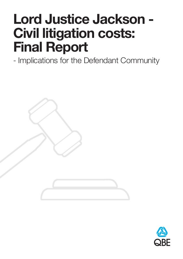 Lord Justice Jackson - Civil litigation costs: Final Report - Implications for the Defendant Community