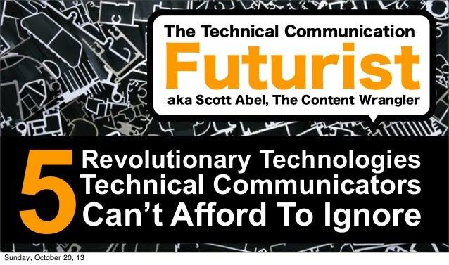 The Technical Communication  Futurist aka Scott Abel, The Content Wrangler  5  Revolutionary Technologies  Technical Commu...