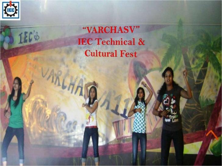 """VARCHASV"" <br />IEC Technical & Cultural Fest<br />Technical & Cultural Fest<br />"
