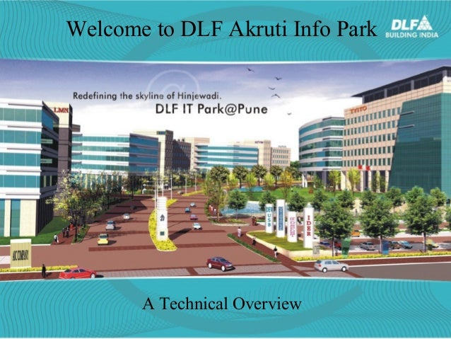 Welcome to DLF Akruti Info Park  A Technical Overview