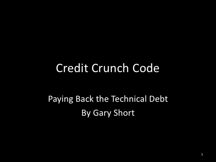 Credit Crunch Code<br />Paying Back the Technical Debt<br />By Gary Short<br />1<br />