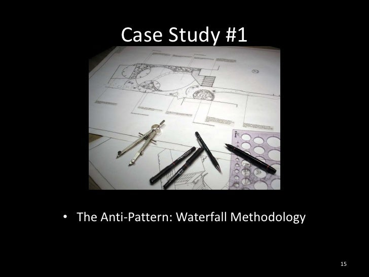Case Study #1<br />The Anti-Pattern: Waterfall Methodology<br />15<br />