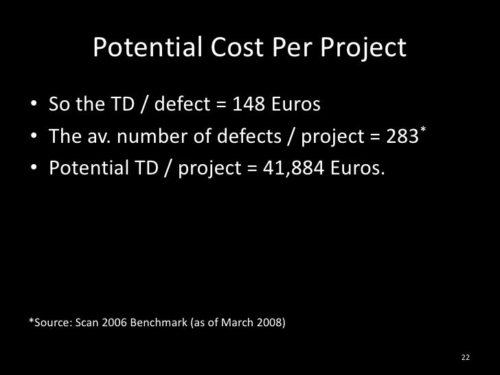 Potential Cost Per Project<br />So the TD / defect = 148 Euros<br />The av. number of defects / project = 283*<br />Potent...