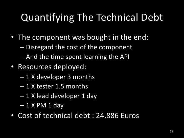 Quantifying The Technical Debt<br />The component was bought in the end:<br />Disregard the cost of the component<br />And...