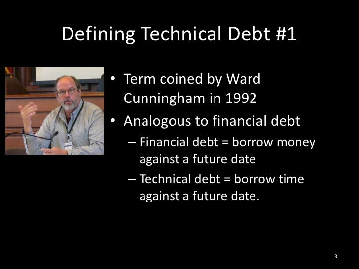 Defining Technical Debt #1<br />Term coined by Ward Cunningham in 1992<br />Analogous to financial debt<br />Financial deb...