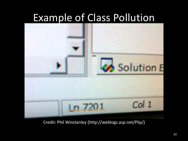 Example of Class Pollution<br />Credit: Phil Winstanley (http://weblogs.asp.net/Plip/)<br />33<br />