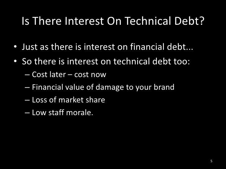 Is There Interest On Technical Debt?<br />Just as there is interest on financial debt...<br />So there is interest on tech...