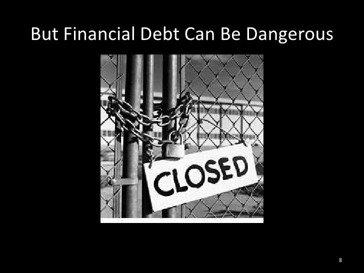 But Financial Debt Can Be Dangerous<br />8<br />