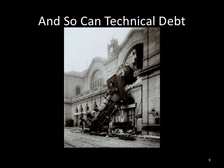 And So Can Technical Debt<br />9<br />