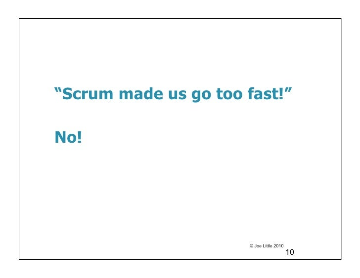 """Scrum made us go too fast!""No!                       © Joe Little 2010                                           10"