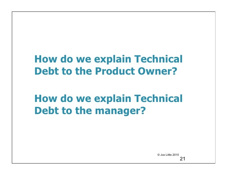How do we explain TechnicalDebt to the Product Owner?How do we explain TechnicalDebt to the manager?                      ...