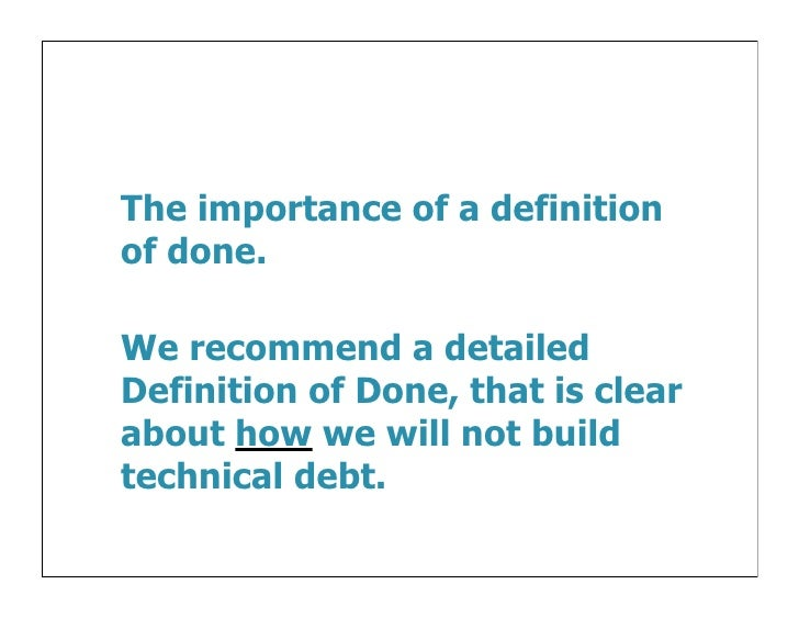 The importance of a definitionof done.We recommend a detailedDefinition of Done, that is clearabout how we will not buildt...