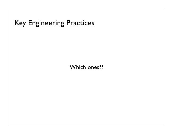 Key Engineering Practices                 Which ones??