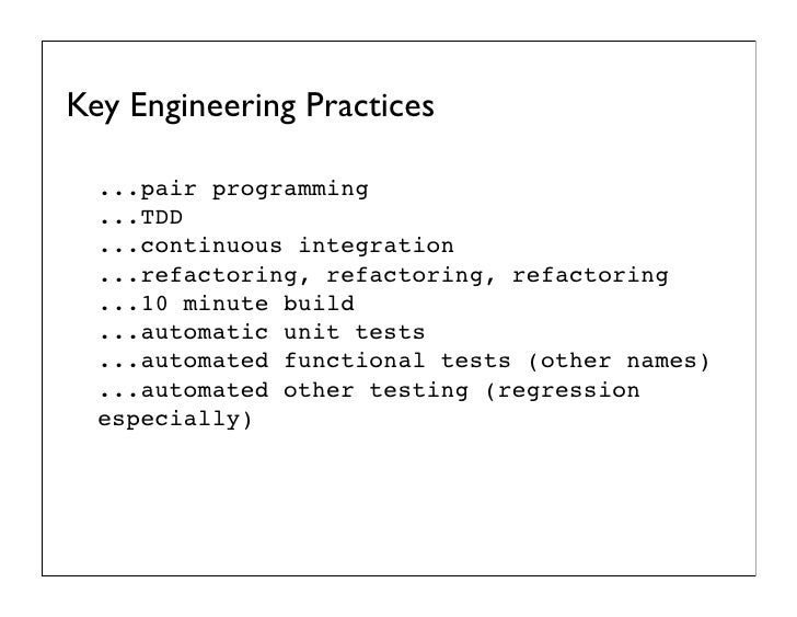 Key Engineering Practices  ...pair programming  ...TDD  ...continuous integration  ...refactoring, refactoring, refactorin...