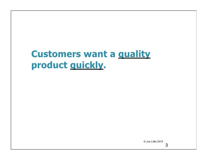 Customers want a qualityproduct quickly.                      © Joe Little 2010                                          3