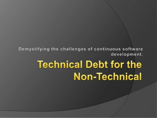 Agenda  What is Technical Debt  Real World Examples  How much Debt can a Project Handle  Technical Bankruptcy  How to...