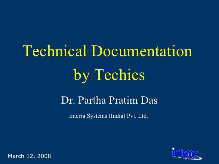 March 12, 2008 Technical Documentation  by Techies Dr. Partha Pratim Das Interra Systems (India) Pvt. Ltd.