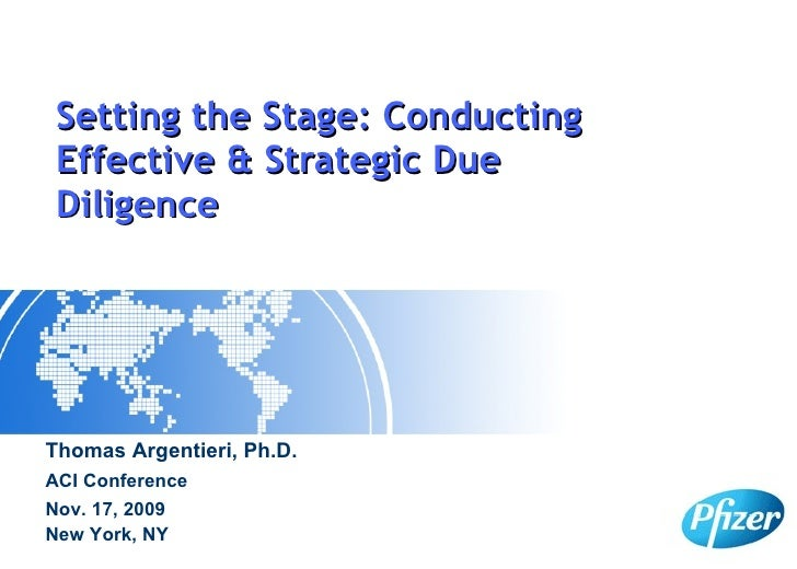 Setting the Stage: Conducting Effective & Strategic Due Diligence Thomas Argentieri, Ph.D. ACI Conference Nov. 17, 2009 Ne...