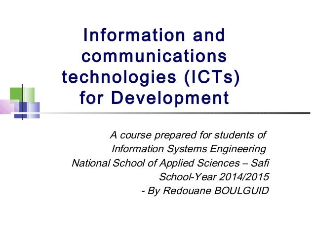 Information and  communications  technologies (ICTs)  for Development  A course prepared for students of  Information Syst...