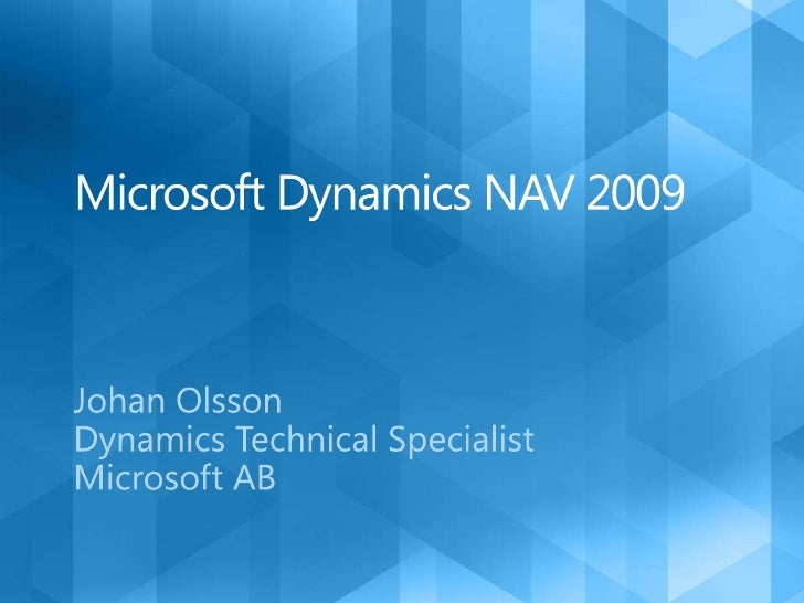 Microsoft Dynamics NAV 2009<br />Johan Olsson<br />Dynamics Technical Specialist <br />Microsoft AB<br />