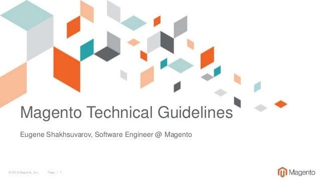 © 2018 Magento, Inc. Page | 1 Magento Technical Guidelines Eugene Shakhsuvarov, Software Engineer @ Magento