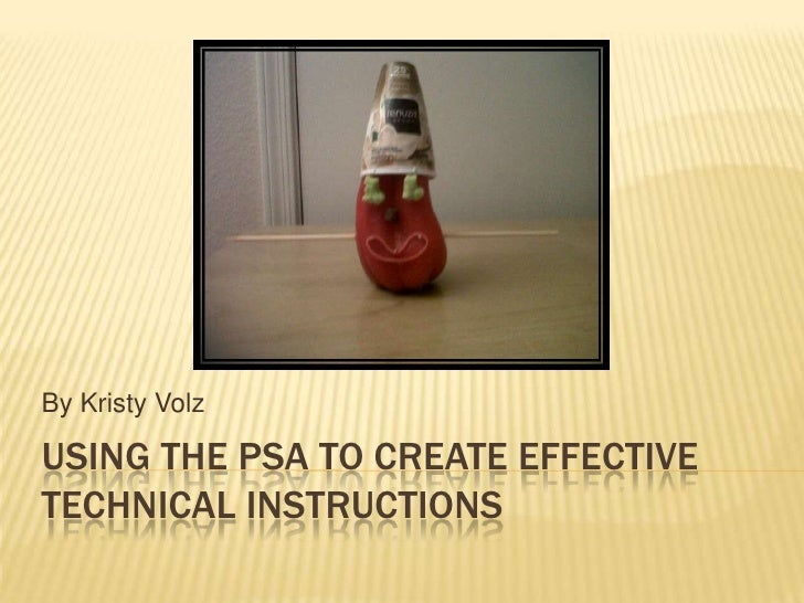 Using the psa to create effective Technical Instructions<br />By Kristy Volz<br />