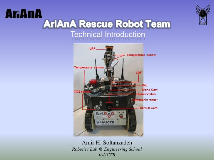 AriAnA Rescue Robot Team<br />Technical Introduction<br />Amir H. SoltanzadehRobotics Lab @ Engineering School<br />IAUCTB...