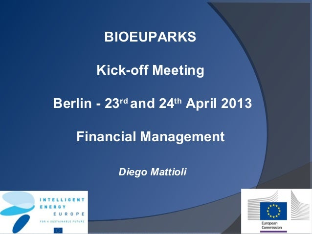 BIOEUPARKSKick-off MeetingBerlin - 23rdand 24thApril 2013Financial ManagementDiego Mattioli