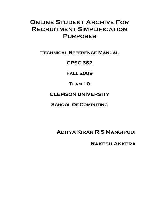 Online Student Archive For Recruitment Simplification Purposes Technical Reference Manual CPSC 662 Fall 2009 Team 10 CLEMS...