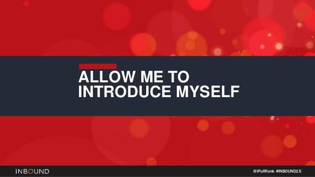 @iPullRank #INBOUND15 ALLOW ME TO INTRODUCE MYSELF