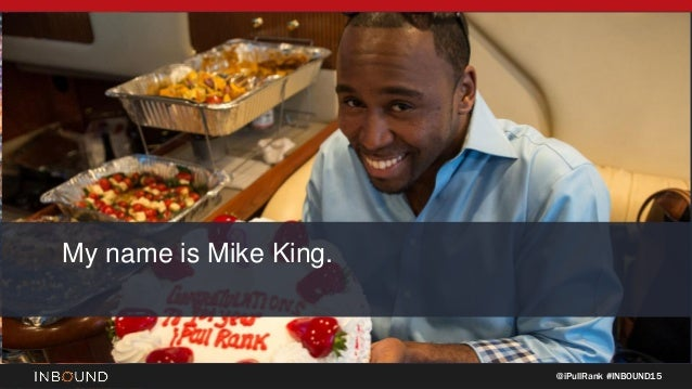 @iPullRank #INBOUND15 My name is Mike King.