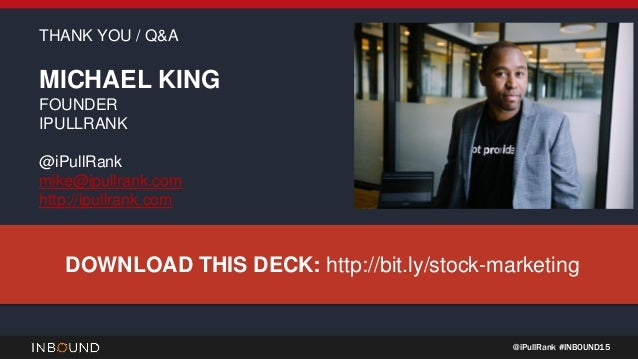 @iPullRank #INBOUND15 THANK YOU / Q&A MICHAEL KING FOUNDER IPULLRANK @iPullRank mike@ipullrank.com http://ipullrank.com DO...
