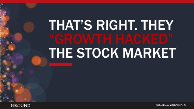 "@iPullRank #INBOUND15 THAT'S RIGHT. THEY ""GROWTH HACKED"" THE STOCK MARKET"