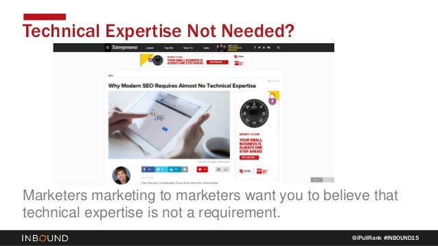@iPullRank #INBOUND15 Technical Expertise Not Needed? Marketers marketing to marketers want you to believe that technical ...
