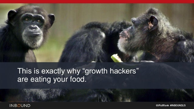 "@iPullRank #INBOUND15 This is exactly why ""growth hackers"" are eating your food."