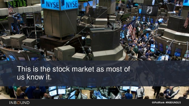 @iPullRank #INBOUND15 This is the stock market as most of us know it.