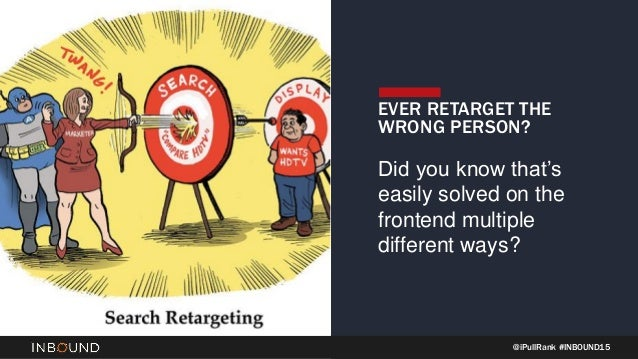 @iPullRank #INBOUND15 EVER RETARGET THE WRONG PERSON? Did you know that's easily solved on the frontend multiple different...