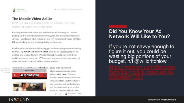 @iPullRank #INBOUND15 Did You Know Your Ad Network Will Like to You? If you're not savvy enough to figure it out, you coul...