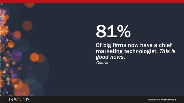 @iPullRank #INBOUND15 81% Of big firms now have a chief marketing technologist. This is good news. Gartner