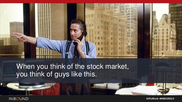 @iPullRank #INBOUND15 When you think of the stock market, you think of guys like this.