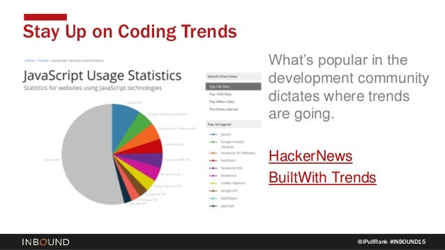 @iPullRank #INBOUND15 Stay Up on Coding Trends What's popular in the development community dictates where trends are going...