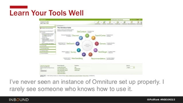 @iPullRank #INBOUND15 Learn Your Tools Well I've never seen an instance of Omniture set up properly. I rarely see someone ...
