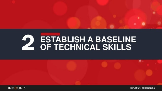 @iPullRank #INBOUND15 ESTABLISH A BASELINE OF TECHNICAL SKILLS2